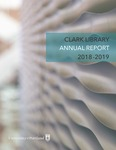 Clark Library Annual Report 2018-2019 by Clark Library